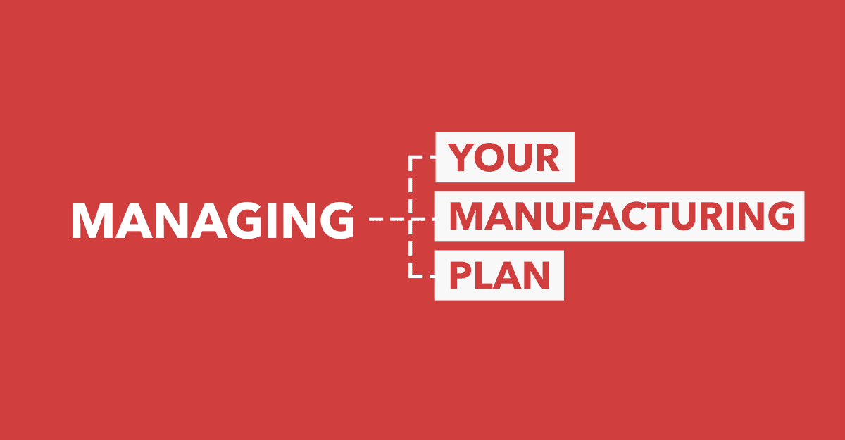 Managing Your Manufacturing Plan