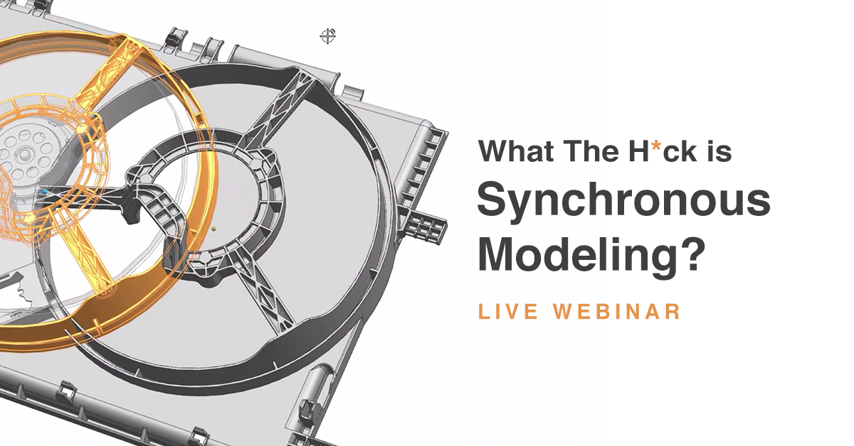 What the H*ck is Synchronous Modeling?