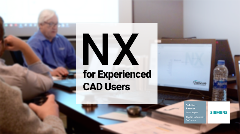 Swoosh NX Training - NX CAD for Experienced NX Users