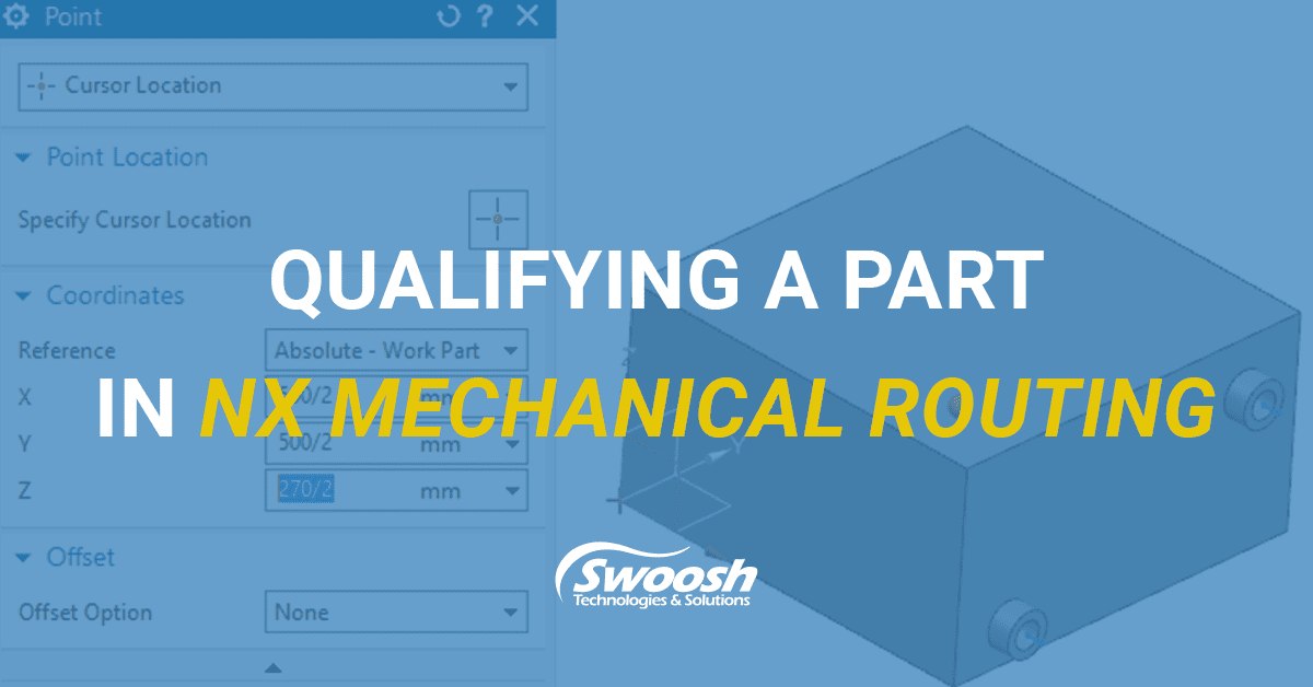 How to Qualify a Part in NX Mechanical Routing