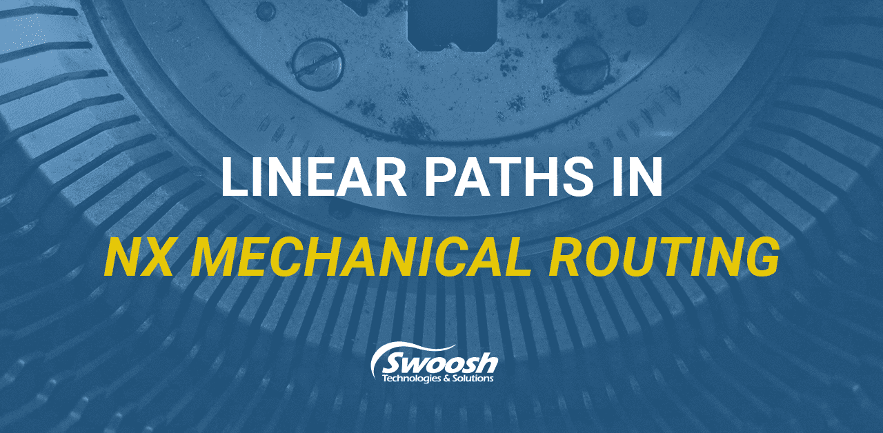 Linear Paths in NX Mechanical Routing